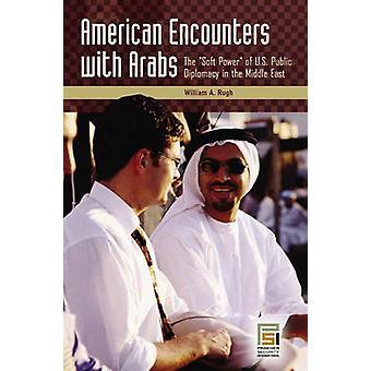 American møter med arabere myk makt av amerikanske offentlige diplomati i midten øst Rugh & William A.