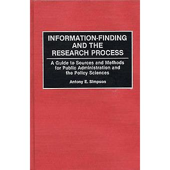 InformationFinding and the Research Process A Guide to Sources and Methods for Public Administration and the Policy Sciences by Simpson & Antony E.
