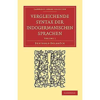 Vergleichende Syntax der indogermanischen Sprachen 3 Volume Paperback Set Volume SET by Delbruck & Berthold