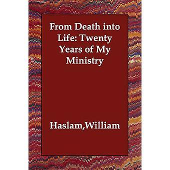 Van de dood in het leven twintig jaar van mijn ministerie door Haslam & William