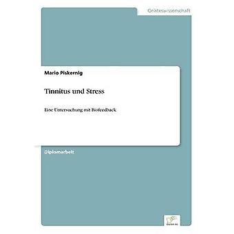 Tinnitus und StressEine Untersuchung mit Biofeedback von Piskernig & Mario