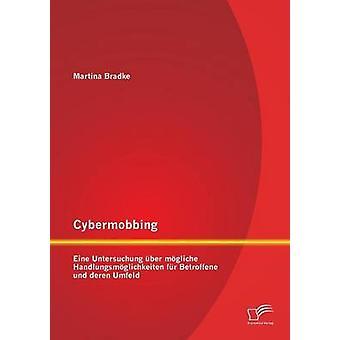 Cybermobbing Eine Untersuchung Uber Mogliche Handlungsmoglichkeiten Fur Betroffene Und Deren Umfeld by Bradke & Martina
