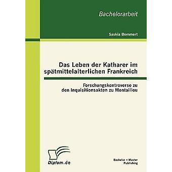 Das Leben der Katharer im sptmittelalterlichen Frankreich Forschungskontroverse zu den Inquisitionsakten zu Montaillou by Bommert & Saskia