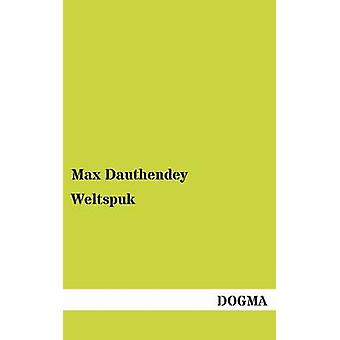 Weltspuk door Dauthendey & Max