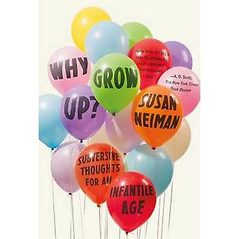 Why Grow Up? - Subversive Thoughts for an Infantile Age by Professor o