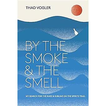 By The Smoke And The Smell by Thaddeus Vogler - 9780399578601 Book