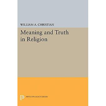 Meaning and Truth in Religion by William A. Christian - 9780691624983