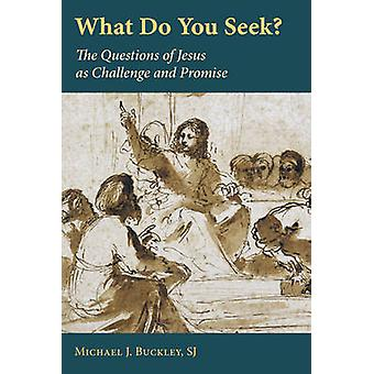 What Do You Seek? - The Questions of Jesus as Challenge and Promise by