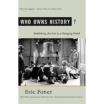 Who Owns History? - Rethinking the Past in a Changing World by DeWitt