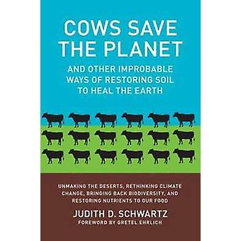 Cows Save the Planet - and Other Improbable Ways of Restoring Soil to