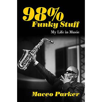 98% Funky Stuff - My Life in Music by Maceo Parker - 9781613743461 Book