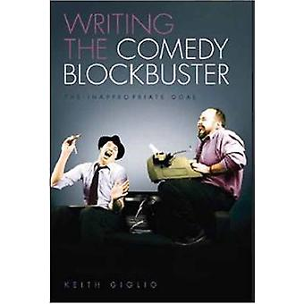 Writing the Comedy Blockbuster - The Inappropriate Goal by Keith Gigli