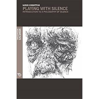 Playing with Silence - Introduction to a Philosophy of Silence by Miri
