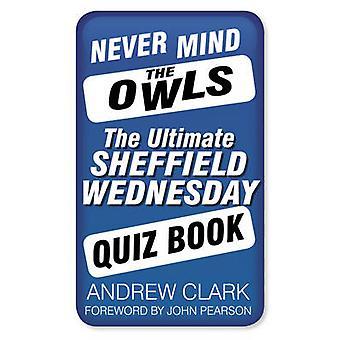 Nie Verstand die Eulen - der ultimative Sheffield Wednesday Quiz Buch durch eine