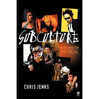 Subculture The Fragmentation of the Social by Jenks & Chris