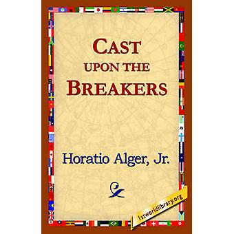 Cast Upon the Breakers by Alger & Horatio & Jr.