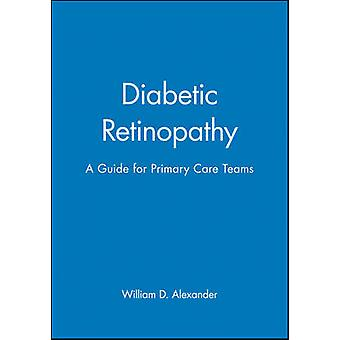 Diabetic Retinopathy - A Guide for Primary Care by William D. Alexande