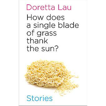 How Does a Single Blade of Grass Thank the Sun? by Doretta Lau - 9780