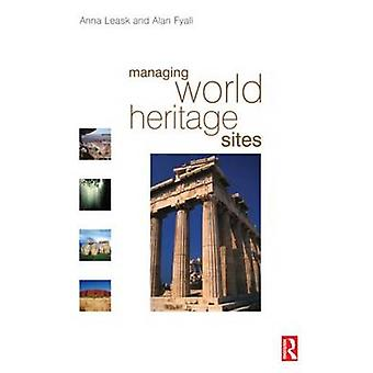 Managing World Heritage Sites by Anna Leask & Alan Fyall