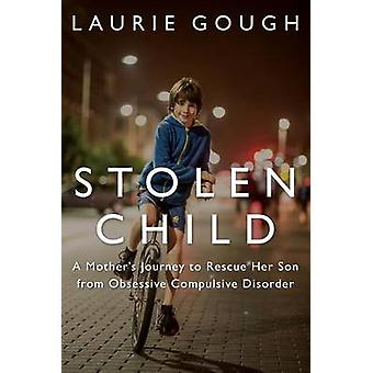 Stolen Child - A Mother's Journey to Rescue Her Son from Obsessive Com