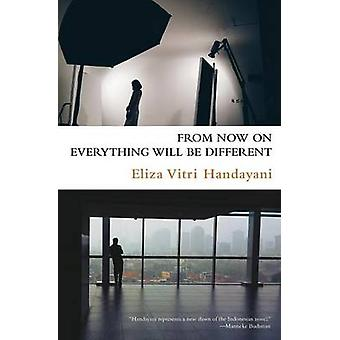 From Now On Everything Will Be Different by Handayani & Eliza Vitri
