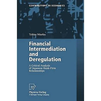Financial Intermediation and Deregulation  A Critical Analysis of Japanese BankFirm Relationships by Miarka & Tobias