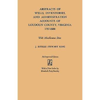 Abstracts of Wills Inventories and Administration Accounts of Loudoun County Virginia 17571800 by King & J. Estelle Stewart