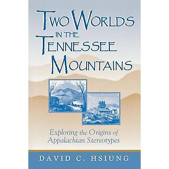 Twee werelden in de Tennessee Mountains verkennen de oorsprong van Appalachian stereotypen door Hsiung & David C.