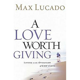 Love Worth Giving A by Lucado & Max