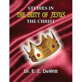 Studies In The Deity of Jesus The Christ by DeWitt & E. E.