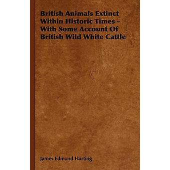 British Animals Extinct Within Historic Times  With Some Account of British Wild White Cattle by Harting & James Edmund 1841