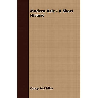 Modern Italy  A Short History by McClellan & George