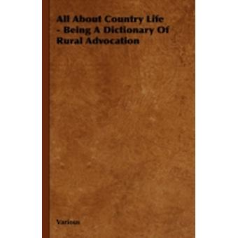 All about Country Life  Being a Dictionary of Rural Advocation by Various