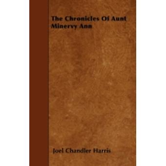 The Chronicles Of Aunt Minervy Ann by Harris & Joel Chandler