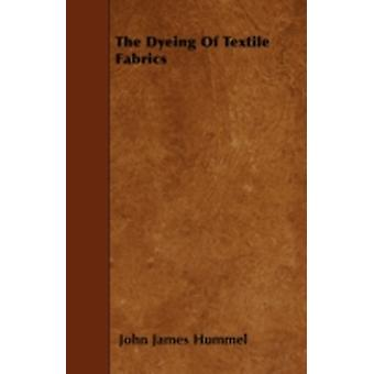 The Dyeing Of Textile Fabrics by Hummel & John James
