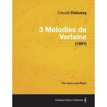 3 Mlodies de Verlaine  For Voice and Piano 1891 by Debussy & Claude