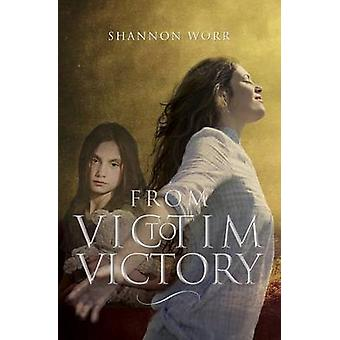 From Victim to Victory by Worr & Shannon