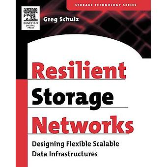 Resilient Storage Networks Designing Flexible Scalable Data Infrastructures by Schulz & Greg