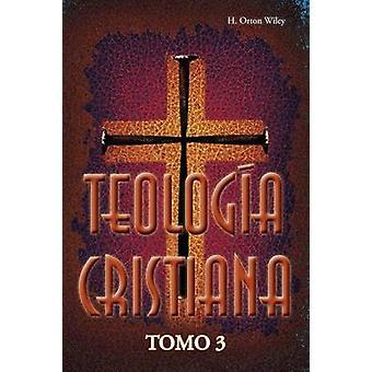 Teologia cristiana Tomo 3 by Wiley & H. Orton