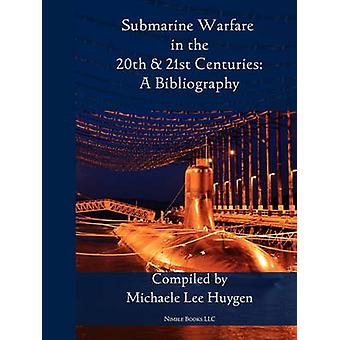 Submarine Warfare in the 20th and 21st Centuries  A Bibliography by Huygen & Michelle Lee
