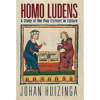 Homo Ludens A Study of the PlayElement in Culture by Huizinga & Johan