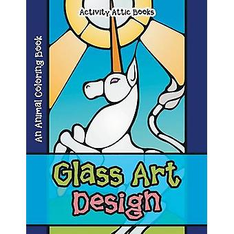 Glass Art Design An Animal Coloring Book by Activity Attic Books