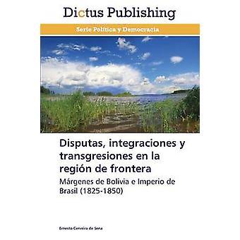 Disputas Integraciones y Transgresiones En La Region de Frontera by Cerveira De Sena Ernesto