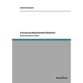 A Survey on Requirements Elicitation by Fehrenbach & Martin
