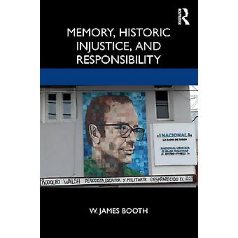 Memory Historic Injustice and Responsibility de Booth & W. James