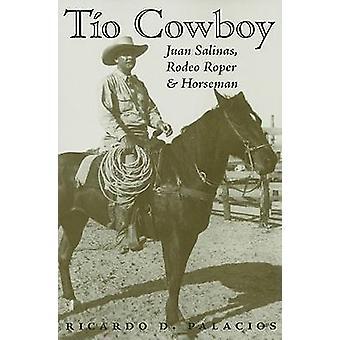 Tio Cowboy Juan Salinas Rodeo Roper and Horseman by Palacios & Ricardo D.