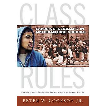 Class Rules - Exposing Inequality in American High Schools by Peter W.