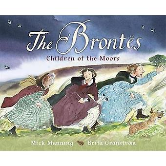 The Brontes - Children of the Moors - A Picture Book by Mick And Brita