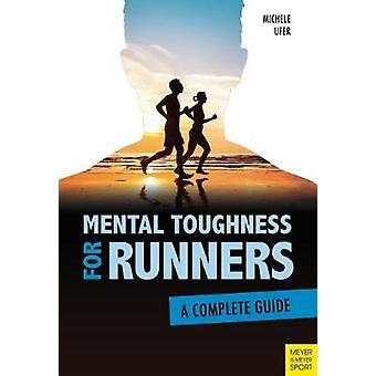 Mental Toughness for Runners - A Complete Guide by Michele Ufer - 9781