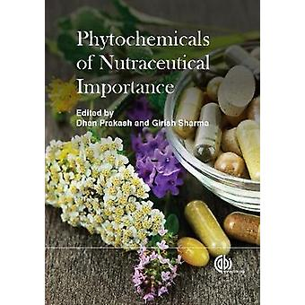 Phytochemicals of Nutraceutical Importance by Dhan Prakash - 97817863